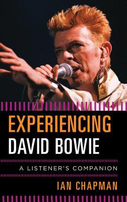 Experiencing David Bowie: A Listener's Companion - Chapman, Ian