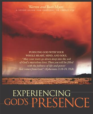 Experiencing God's Presence: Pursuing God with Your Whole Heart, Mind, and Soul - Myers, Warren