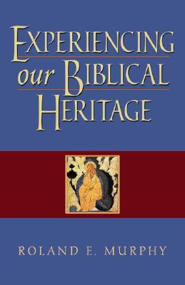 Experiencing Our Biblical Heritage - Murphy, Roland Edmund