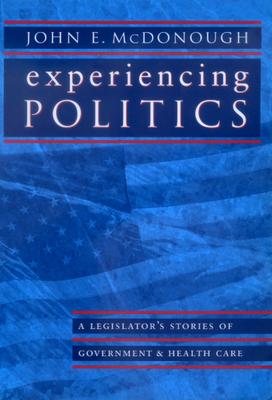Experiencing Politics: A Legislator's Stories of Government and Health Care - McDonough, John E
