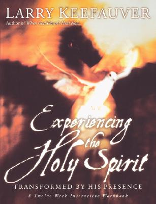 Experiencing the Holy Spirit: Transformed by His Presence - A Twelve-Week Interactive Workbook - Keefauver, Larry, Dr.