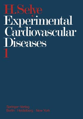 Experimental Cardiovascular Diseases: Part 1 - Selye, Hans, M.D.