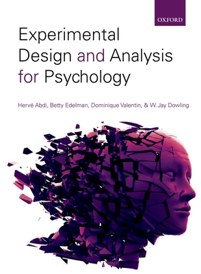 Experimental Design & Analysis for Psychology - Abdi, Herve, Dr., and Edelman, Betty, Dr., and Valentin, Dominique, Dr.