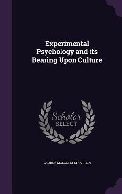 Experimental Psychology and Its Bearing Upon Culture - Stratton, George Malcolm