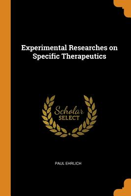Experimental Researches on Specific Therapeutics - Ehrlich, Paul