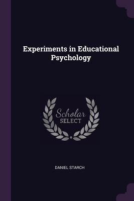 Experiments in Educational Psychology - Starch, Daniel