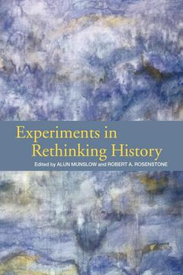 Experiments in Rethinking History - Munslow, Alun (Editor), and Rosenstone, Robert a (Editor)