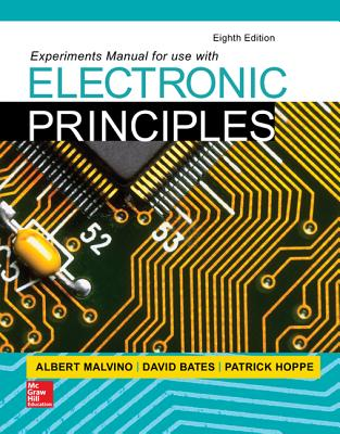 Experiments Manual for use with Electronic Principles - Malvino, Albert Paul, and Bates, David J., and Hoppe, Patrick E.