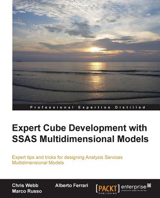 Expert Cube Development with SSAS Multidimensional Models - Webb, Chris, and Ferrari, Alberto, and Russo, Marco