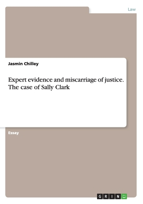 Expert evidence and miscarriage of justice. The case of Sally Clark - Chilley, Jasmin