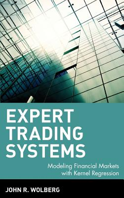 Expert Trading Systems: Modeling Financial Markets with Kernel Regression - Wolberg, John R