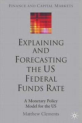 Explaining and Forecasting the US Federal Funds Rate: A Monetary Policy Model for the US - Clements, M.