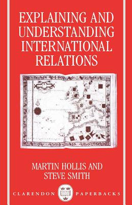Explaining and Understanding International Relations - Hollis, Martin, and Smith, Steve