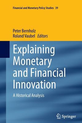 Explaining Monetary and Financial Innovation: A Historical Analysis - Bernholz, Peter (Editor), and Vaubel, Roland (Editor)