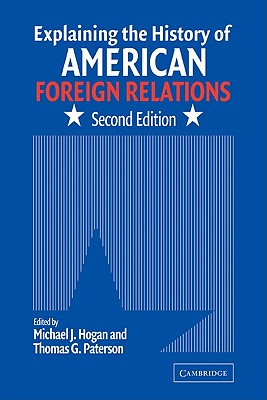 Explaining the History of American Foreign Relations - Hogan, Michael J (Editor), and Paterson, Thomas G (Editor)