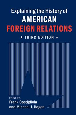 Explaining the History of American Foreign Relations - Costigliola, Frank (Editor), and Hogan, Michael (Editor)