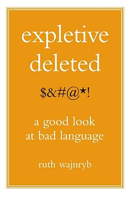 Expletive Deleted: A Good Look at Bad Language - Wajnryb, Ruth, Dr.