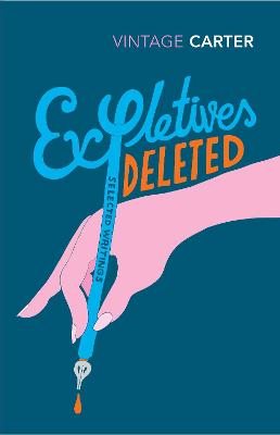 Expletives Deleted: Selected Writings - Carter, Angela, and Moorcock, Michael (Introduction by)