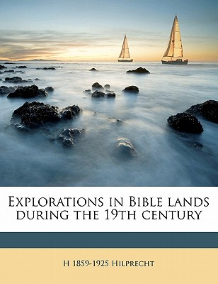 Explorations in Bible Lands During the 19th Century - Hilprecht, H 1859