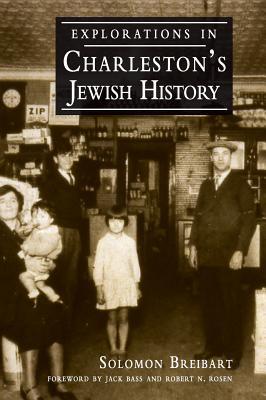 Explorations in Charleston's Jewish History - Breibart, Solomon, and Bass, Jack (Editor), and Rosen, Robert N (Editor)