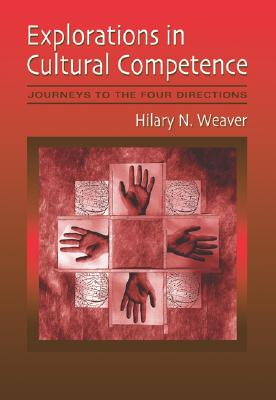 Explorations in Cultural Competence: Journeys to the Four Directions - Weaver, Hilary
