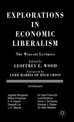 Explorations in Economic Liberalism: The Wincott Lectures - Wood, Geoffrey E. (Editor)