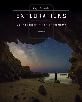 Explorations: Introduction to Astronomy - Arny, Thomas T, and Schneider, Stephen E, Professor
