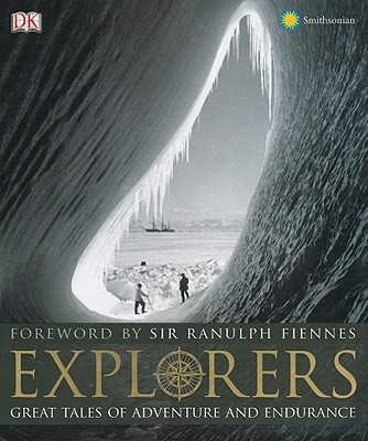 Explorers: Great Tales of Adventure and Endurance - Royal Geographical Society