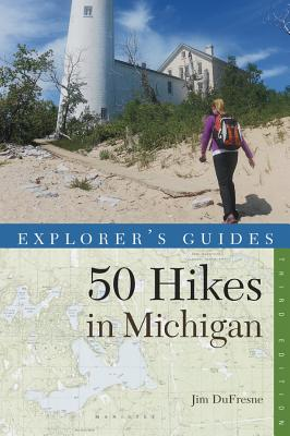 Explorer's Guide: 50 Hikes in Michigan: Sixty Walks, Day Trips, and Backpacks in the Lower Peninsula - DuFresne, Jim