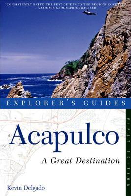 Explorer's Guide Acapulco: A Great Destination - Delgado, Kevin