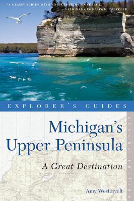 Explorer's Guide Michigan's Upper Peninsula: A Great Destination - Westervelt, Amy
