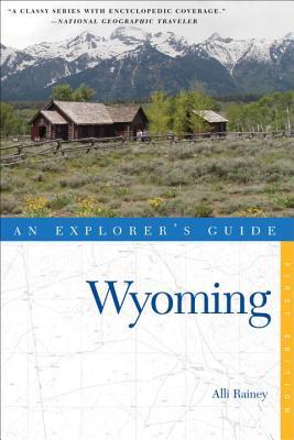 Explorer's Guide Wyoming: An Explorer's Guide - Rainey, Alli