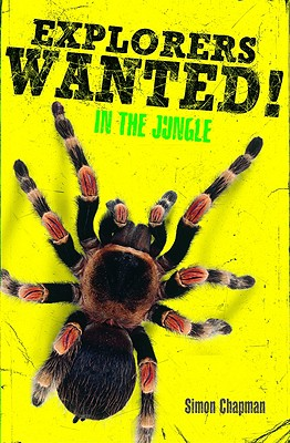 Explorers Wanted!: In the Jungle - Chapman, Simon