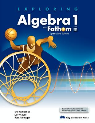 Exploring Algebra 1 with Fathom V2 - Kamischke, Eric, and Copes, Larry, and Isenegger, Ross