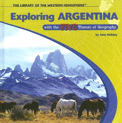 Exploring Argentina with the Five Themes of Geography - Holiday, Jane