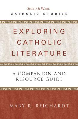 Exploring Catholic Literature: A Companion and Resource Guide - Reichardt, Mary R