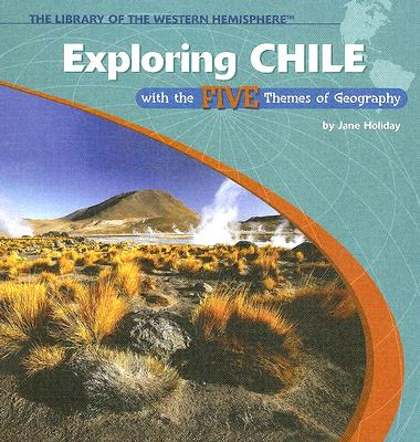 Exploring Chile with the Five Themes of Geography - Holiday, Jane