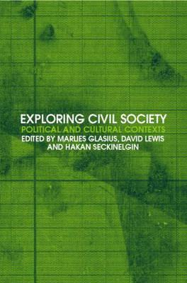 Exploring Civil Society: Political and Cultural Contexts - Glasius, Marlies (Editor), and Lewis, David (Editor), and Seckinelgin, Hakan (Editor)
