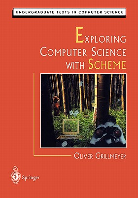 Exploring Computer Science with Scheme - Grillmeyer, Oliver, and Gries, D (Editor), and Schneider, F B (Editor)