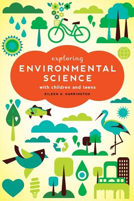 Exploring Environmental Science with Children and Teens - Harrington, Eileen G