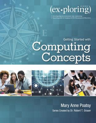 Exploring Getting Started with Computing Concepts - Poatsy, Mary Anne, and Grauer, Robert T.