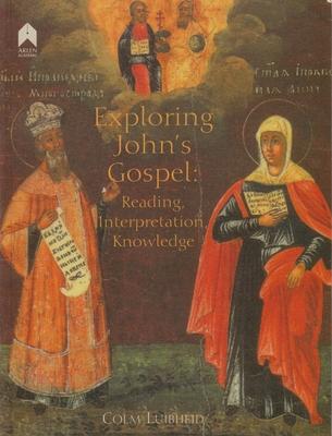Exploring John's Gospel: Reading, Interpretation, Knowledge - Luibheid, Colm