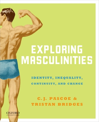 Exploring Masculinities: Identity, Inequality, Continuity and Change - Pascoe, C J, and Bridges, Tristan