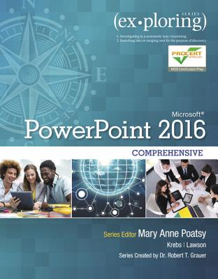 Exploring Microsoft PowerPoint 2016 Comprehensive - Poatsy, Mary Anne, and Lawson, Rebecca, and Krebs, Cynthia