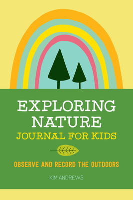 Exploring Nature Journal for Kids: Observe and Record the Outdoors - Andrews, Kim
