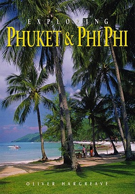 Exploring Phuket & Phi Phi: From Tin to Tourism - Hargreave, Oliver