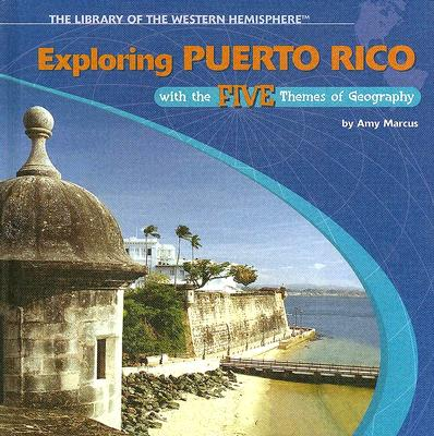 Exploring Puerto Rico with the Five Themes of Geography - Marcus, Amy
