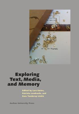 Exploring Text, Media, and Memory - Lombardo, Patrizia (Editor), and Saetre, Lars (Editor), and S'Tre, Lars (Editor)