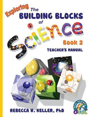 Exploring the Building Blocks of Science Book 2 Teacher's Manual - Keller, Rebecca W