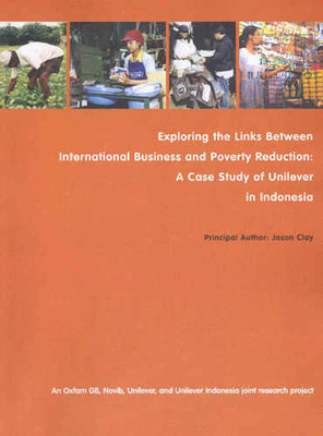 Exploring the Links Between International Business and Poverty Reduction: A Case Study of Unilever in Indonesia - Clay, Jason